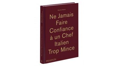 NE JAMAIS FAIRE CONFIANCE A UN CHEF ITALIEN TROP MINCE – Massimo Bottura